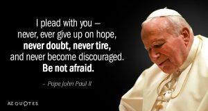 John Paul II quote. Be Not Afraid